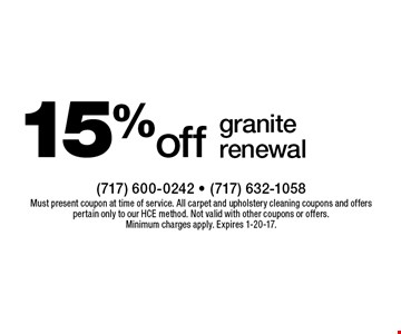15% off granite renewal. Must present coupon at time of service. All carpet and upholstery cleaning coupons and offers pertain only to our HCE method. Not valid with other coupons or offers. Minimum charges apply. Expires 1-20-17.
