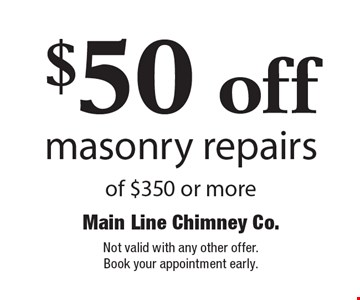 $50 off masonry repairs of $350 or more. Not valid with any other offer. Book your appointment early.