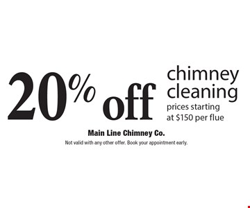 20% off chimney cleaning prices starting at $150 per flue. Not valid with any other offer. Book your appointment early.