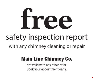 free safety inspection report with any chimney cleaning or repair. Not valid with any other offer. Book your appointment early.