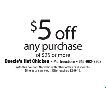 $5 off any purchase of $25 or more. With this coupon. Not valid with other offers or discounts. Dine in or carry-out. Offer expires 12-9-16.