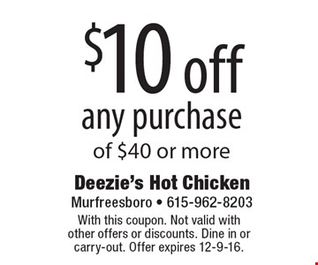 $10 off any purchase of $40 or more. With this coupon. Not valid with other offers or discounts. Dine in or carry-out. Offer expires 12-9-16.