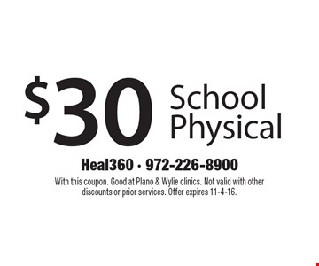 $30 School Physical. With this coupon. Good at Plano & Wylie clinics. Not valid with other discounts or prior services. Offer expires 11-4-16.
