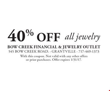 40% off all jewelry. With this coupon. Not valid with any other offers or prior purchases. Offer expires 1/31/17.
