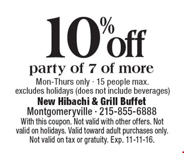 10% off party of 7 of more Mon-Thurs only - 15 people max. Excludes holidays (does not include beverages). With this coupon. Not valid with other offers. Not valid on holidays. Valid toward adult purchases only. Not valid on tax or gratuity. Exp. 11-11-16.