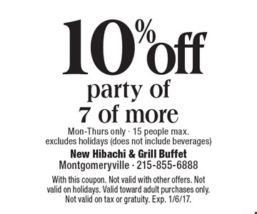 10% off party of 7 of more. Mon-Thurs only. 15 people max. Excludes holidays (does not include beverages). With this coupon. Not valid with other offers. Not valid on holidays. Valid toward adult purchases only. Not valid on tax or gratuity. Exp. 1/6/17.