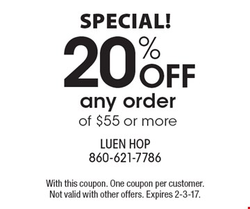 Special! 20% Off any order of $55 or more. With this coupon. One coupon per customer. Not valid with other offers. Expires 2-3-17.