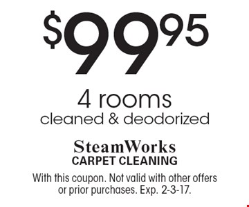$99.95 4 rooms cleaned & deodorized. With this coupon. Not valid with other offers or prior purchases. Exp. 2-3-17.