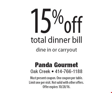 15% off total dinner bill. Dine in or carryout. Must present coupon. One coupon per table. Limit one per visit. Not valid with other offers. Offer expires 10/28/16.