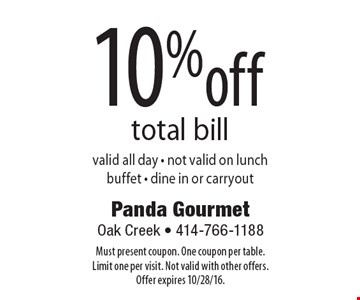10% off total bill. Valid all day - not valid on lunch buffet - dine in or carryout. Must present coupon. One coupon per table. Limit one per visit. Not valid with other offers. Offer expires 10/28/16.