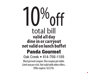 10%off total bill valid all day dine in or carryoutnot valid on lunch buffet . Must present coupon. One coupon per table. Limit one per visit. Not valid with other offers.Offer expires 12/2/16.