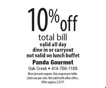 10% off total bill valid all day. Dine in or carryout. Not valid on lunch buffet. Must present coupon. One coupon per table. Limit one per visit. Not valid with other offers.Offer expires 2/3/17.