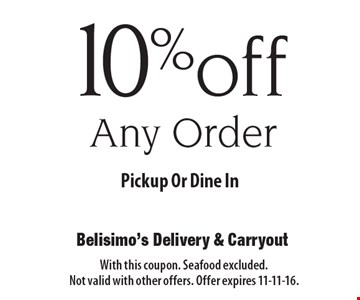 10% off Any Order Pickup Or Dine In. With this coupon. Seafood excluded. Not valid with other offers. Offer expires 11-11-16.