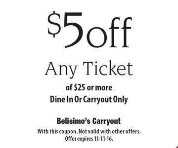 $5 off Any Ticket of $25 or moreDine In Or Carryout Only. With this coupon. Not valid with other offers. Offer expires 11-11-16.