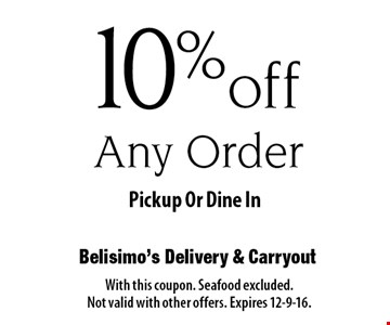 10% off Any Order. Pickup Or Dine In. With this coupon. Seafood excluded. Not valid with other offers. Expires 12-9-16.