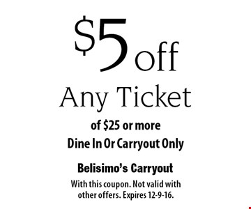 $5 off Any Ticket of $25 or more. Dine In Or Carryout Only. With this coupon. Not valid with other offers. Expires 12-9-16.