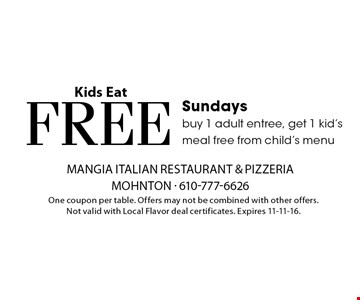 Kids Eat Free Sundays. Buy 1 adult entree, get 1 kid's meal free from child's menu. One coupon per table. Offers may not be combined with other offers. Not valid with Local Flavor deal certificates. Expires 11-11-16.