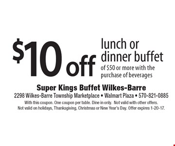 $10 off lunch or dinner buffet of $50 or more with the purchase of beverages. With this coupon. One coupon per table. Dine in only. Not valid with other offers. Not valid on holidays, Thanksgiving, Christmas or New Year's Day. Offer expires 1-20-17.