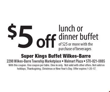 $5 off lunch or dinner buffet of $25 or more with the purchase of beverages. With this coupon. One coupon per table. Dine in only. Not valid with other offers. Not valid on holidays, Thanksgiving, Christmas or New Year's Day. Offer expires 1-20-17.