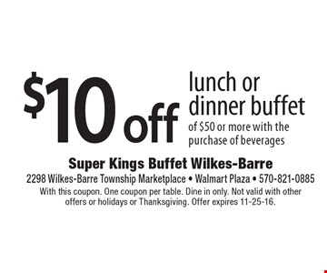 $10 off lunch or dinner buffet of $50 or more with the purchase of beverages. With this coupon. One coupon per table. Dine in only. Not valid with other offers or holidays or Thanksgiving. Offer expires 11-25-16.