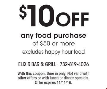 $10 off any food purchase of $50 or more. Excludes happy hour food. With this coupon. Dine in only. Not valid with other offers or with lunch or dinner specials. Offer expires 11/11/16.
