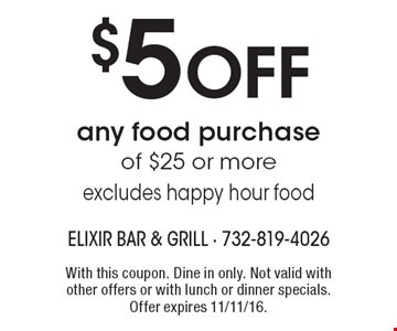 $5 off any food purchase of $25 or more. Excludes happy hour food. With this coupon. Dine in only. Not valid with other offers or with lunch or dinner specials. Offer expires 11/11/16.
