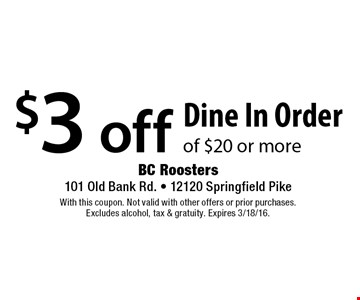 $3 off Dine In Order of $20 or more. With this coupon. Not valid with other offers or prior purchases. Excludes alcohol, tax & gratuity. Expires 3/18/16.