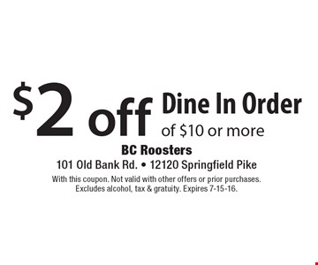 $2 off Dine In Order of $10 or more. With this coupon. Not valid with other offers or prior purchases. Excludes alcohol, tax & gratuity. Expires 7-15-16.