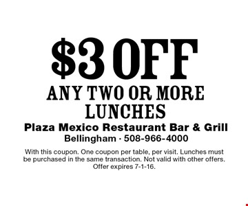 $3 off any two or more lunches. With this coupon. One coupon per table, per visit. Lunches must be purchased in the same transaction. Not valid with other offers.Offer expires 7-1-16.