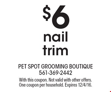 $6 nail trim. With this coupon. Not valid with other offers. One coupon per household. Expires 12/4/16.