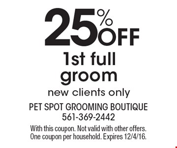 25% OFF 1st full groom. New clients only. With this coupon. Not valid with other offers. One coupon per household. Expires 12/4/16.