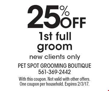 25% OFF 1st full groom. New clients only. With this coupon. Not valid with other offers. One coupon per household. Expires 2/3/17.