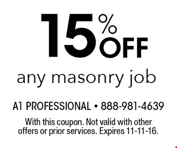 15% Off any masonry job. With this coupon. Not valid with other offers or prior services. Expires 11-11-16.