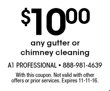 $10.00 any gutter or chimney cleaning. With this coupon. Not valid with other offers or prior services. Expires 11-11-16.