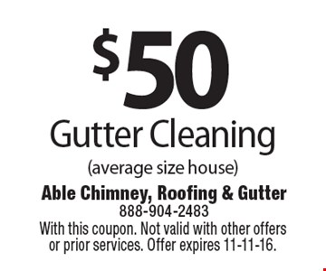 $50 Gutter Cleaning (average size house). With this coupon. Not valid with other offers or prior services. Offer expires 11-11-16.