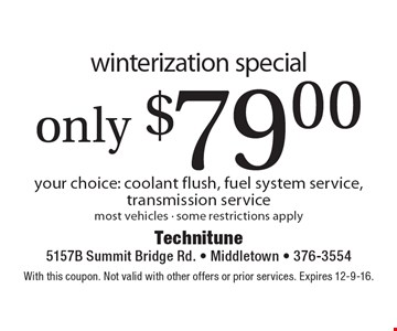 Only $79.00 winterization special your choice: coolant flush, fuel system service, transmission service. Most vehicles - some restrictions apply. With this coupon. Not valid with other offers or prior services. Expires 12-9-16.