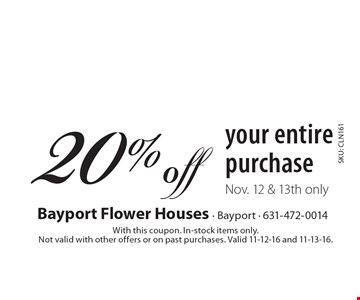 20% off your entire purchase Nov. 12 & 13th only. With this coupon. In-stock items only. Not valid with other offers or on past purchases. Valid 11-12-16 and 11-13-16.SKU: CLN161