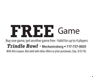 Free Game. Buy one game, get another game free • Valid for up to 4 players. With this coupon. Not valid with other offers or prior purchases. Exp. 3/31/16.