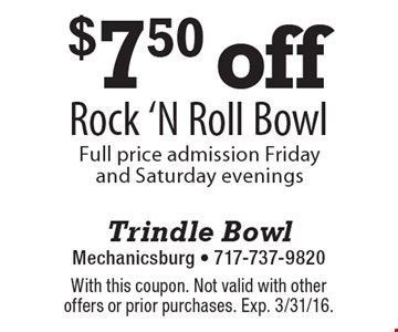 $7.50 off Rock 'N Roll Bowl. Full price admission Friday and Saturday evenings. With this coupon. Not valid with other offers or prior purchases. Exp. 3/31/16.