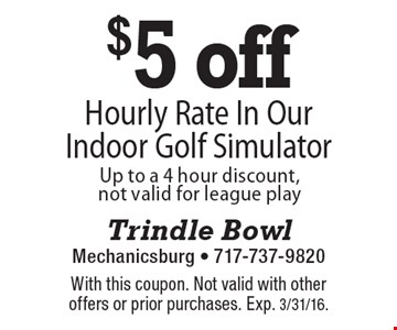 $5 off Hourly Rate In Our Indoor Golf Simulator, Up to a 4 hour discount, not valid for league play. With this coupon. Not valid with other offers or prior purchases. Exp. 3/31/16.