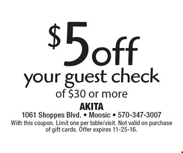 $5 off your guest check of $30 or more. With this coupon. Limit one per table/visit. Not valid on purchase of gift cards. Offer expires 11-25-16.