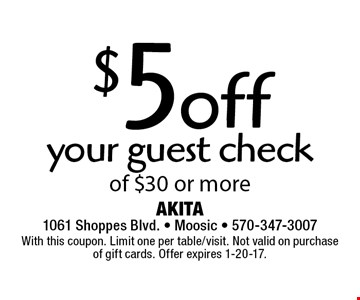 $5 off your guest check of $30 or more. With this coupon. Limit one per table/visit. Not valid on purchase of gift cards. Offer expires 1-20-17.