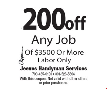 $200off Any Job Of $3500 Or MoreLabor Only. With this coupon. Not valid with other offers or prior purchases.