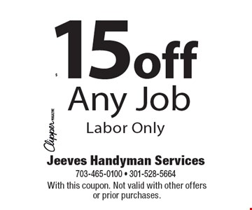 $15off Any Job Labor Only. With this coupon. Not valid with other offers or prior purchases.