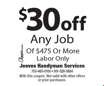 $30 off any job of $475 or more, labor only. With this coupon. Not valid with other offers or prior purchases.