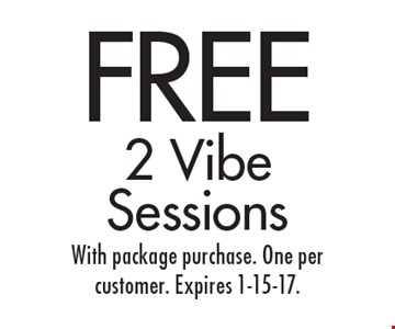 FREE 2 Vibe Sessions. With package purchase. One per customer. Expires 1-15-17.