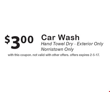 $3.00 car wash. Hand towel dry, exterior only. Norristown Only. with this coupon. not valid with other offers. offers expires 2-5-17.