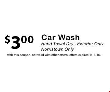 $3.00 Car Wash Hand Towel Dry • Exterior Only. Norristown Only. With this coupon. Not valid with other offers. offers expires 11-6-16.