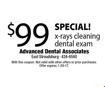 SPECIAL! $99 x-rays cleaning dental exam. With this coupon. Not valid with other offers or prior purchases.Offer expires 1-20-17.