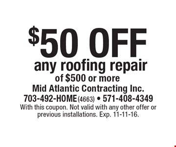 $50 off any roofing repair of $500 or more. With this coupon. Not valid with any other offer or previous installations. Exp. 11-11-16.
